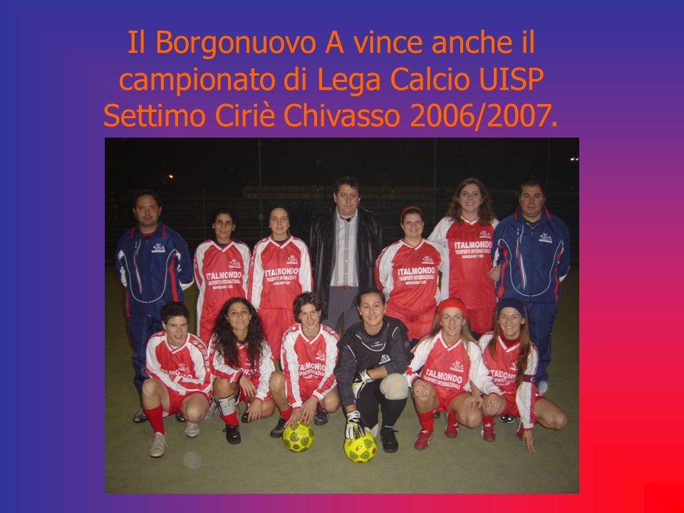 Il Borgonuovo A vince anche il campionato di Lega Calcio UISP Settimo Ciriè Chivasso 2006/2007.