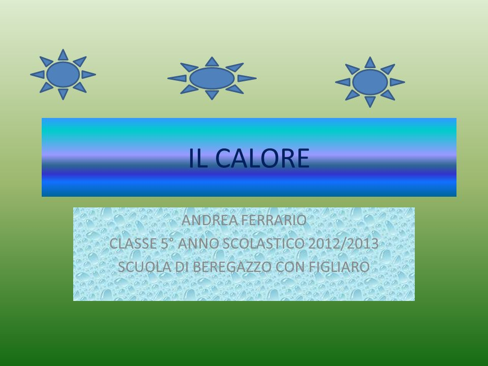 IL CALORE ANDREA FERRARIO CLASSE 5° ANNO SCOLASTICO 2012/2013