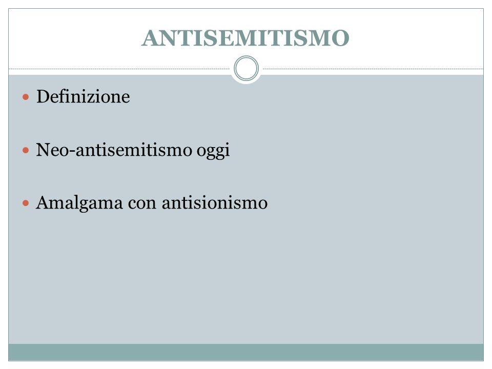 ANTISEMITISMO Definizione Neo-antisemitismo oggi