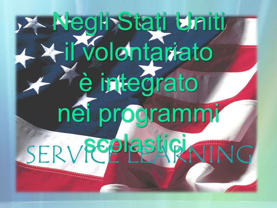 Negli Stati Uniti il volontariato è integrato nei programmi scolastici.