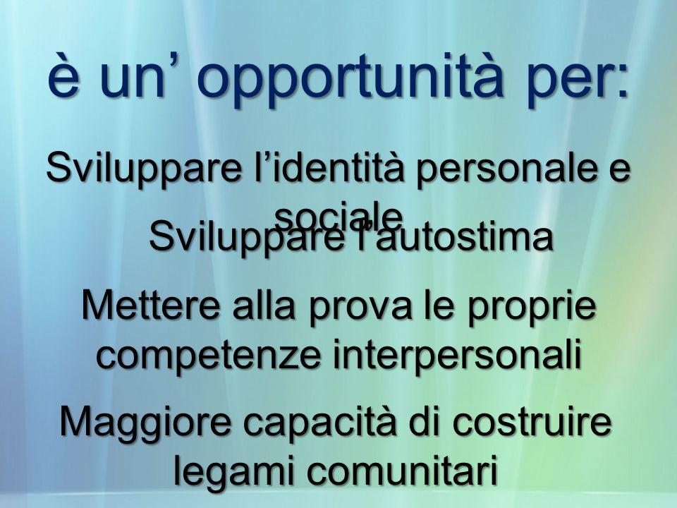 è un' opportunità per: Sviluppare l'identità personale e sociale
