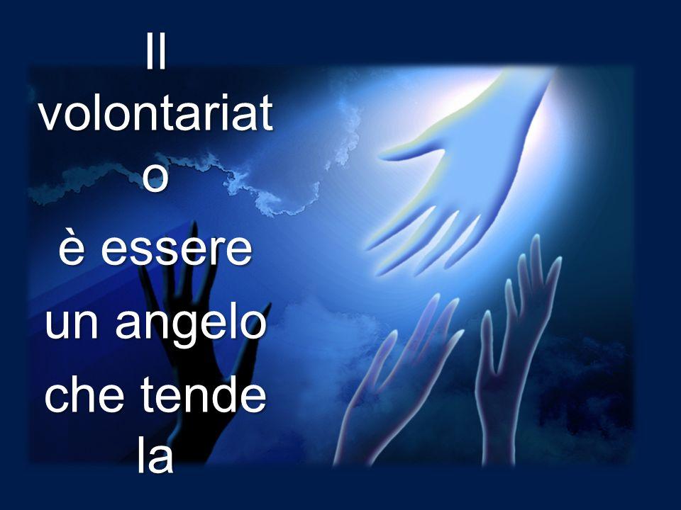 Il volontariato è essere un angelo che tende la mano in aiuto