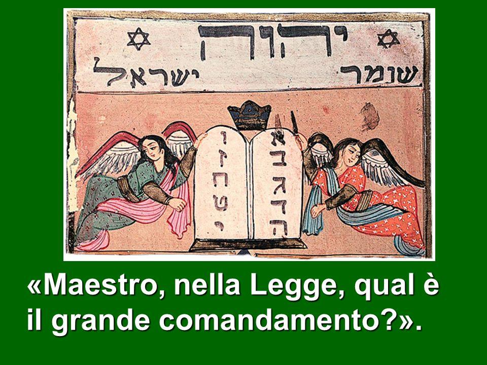«Maestro, nella Legge, qual è il grande comandamento ».