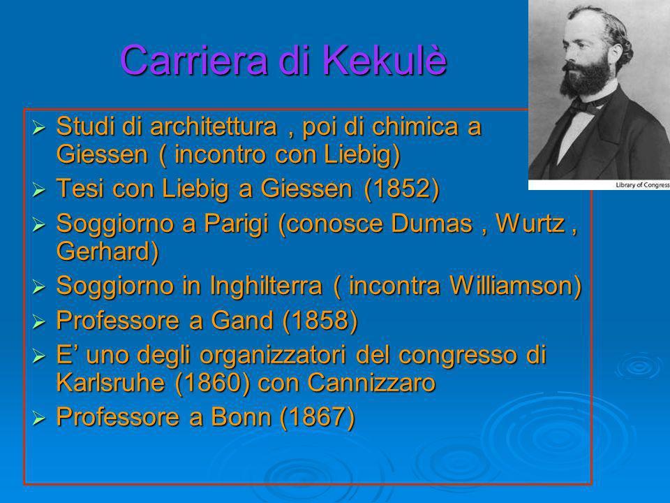 Carriera di Kekulè Studi di architettura , poi di chimica a Giessen ( incontro con Liebig) Tesi con Liebig a Giessen (1852)