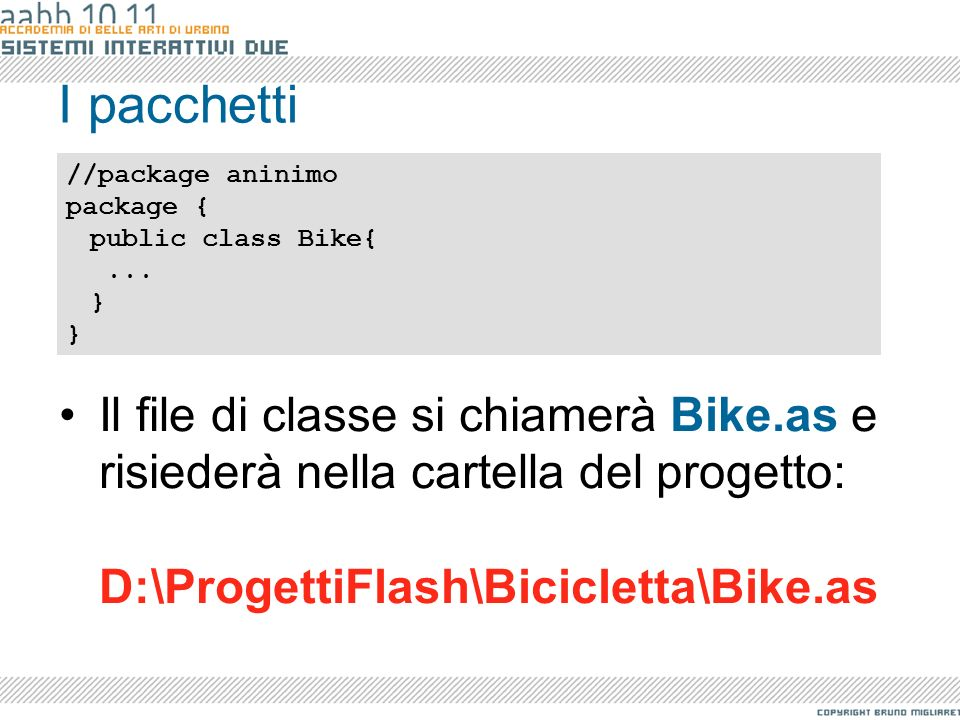 I pacchetti//package aninimo. package { public class Bike{ ... }