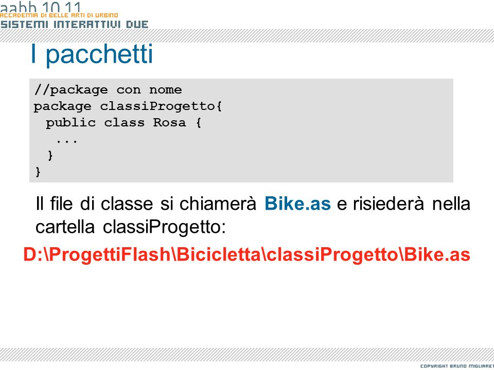 I pacchetti //package con nome. package classiProgetto{ public class Rosa { ... }