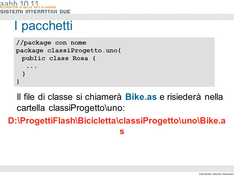 I pacchetti //package con nome. package classiProgetto.uno{ public class Rosa { ... }
