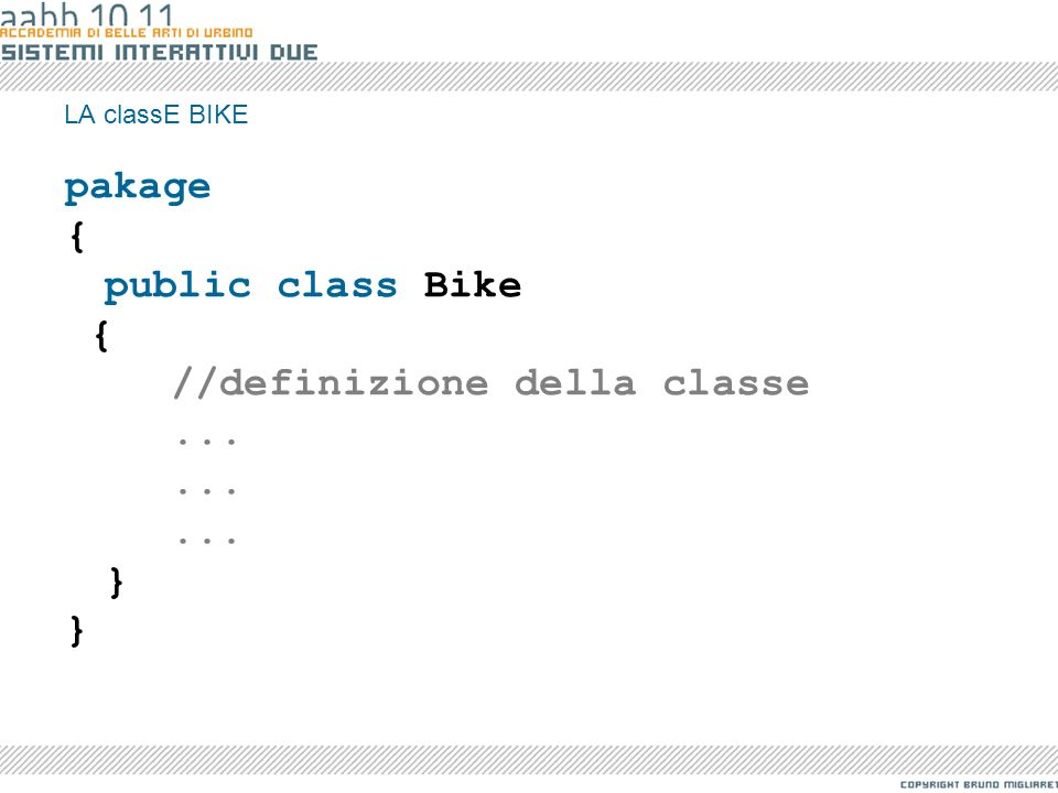 pakage { public class Bike //definizione della classe ... }
