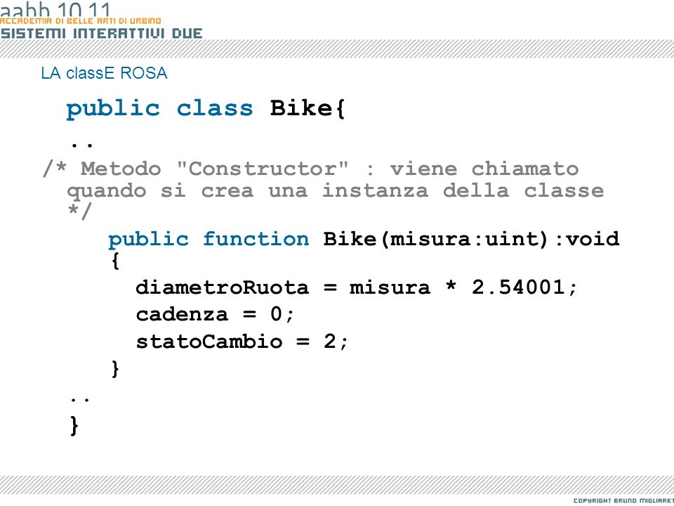 LA classE ROSApublic class Bike{ .. /* Metodo Constructor : viene chiamato quando si crea una instanza della classe */