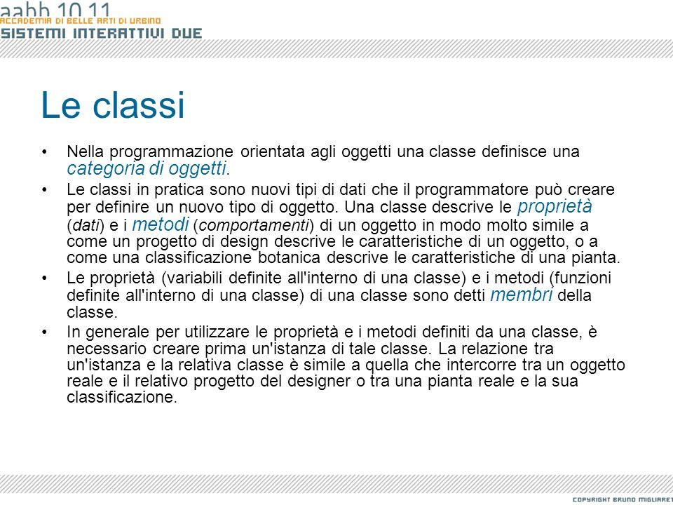 Le classi Nella programmazione orientata agli oggetti una classe definisce una categoria di oggetti.