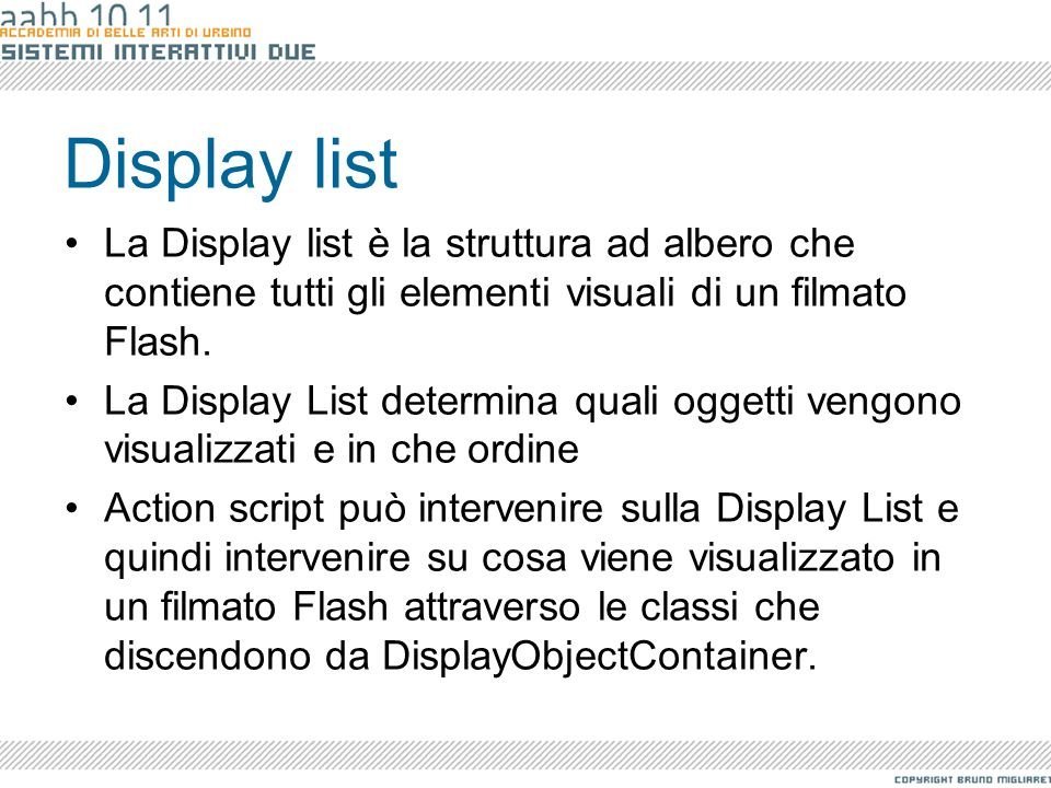 Display listLa Display list è la struttura ad albero che contiene tutti gli elementi visuali di un filmato Flash.