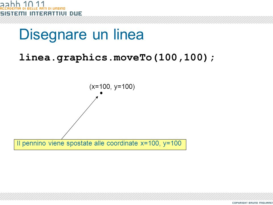Disegnare un linea linea.graphics.moveTo(100,100); (x=100, y=100)