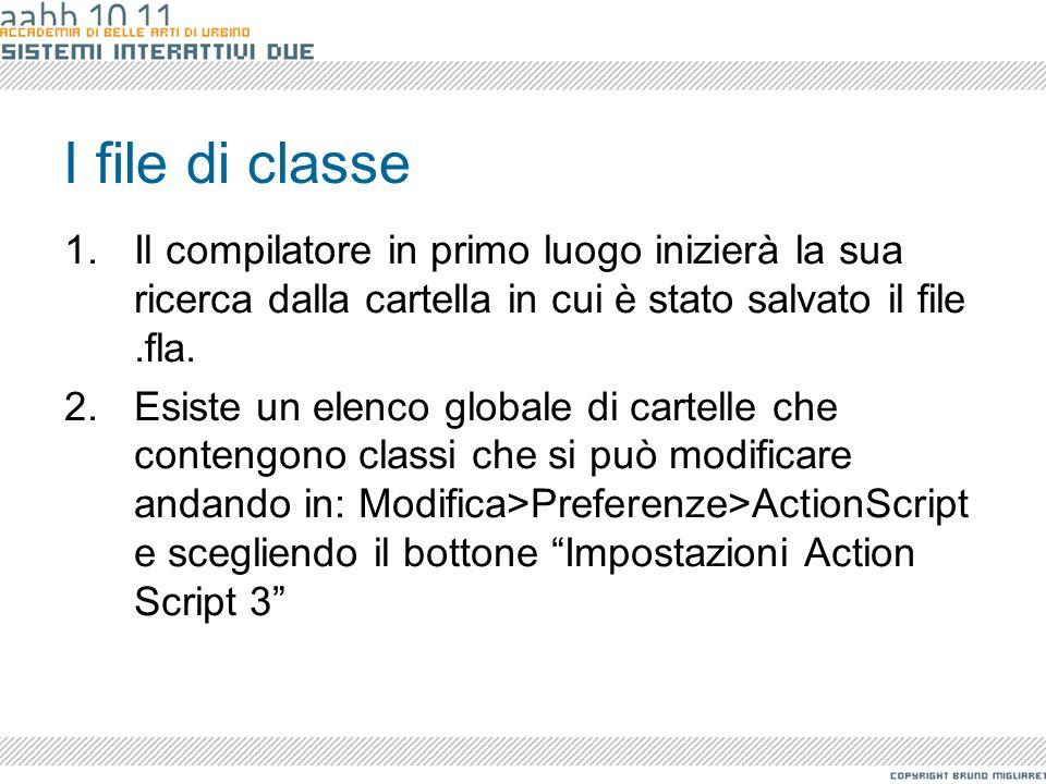I file di classe Il compilatore in primo luogo inizierà la sua ricerca dalla cartella in cui è stato salvato il file .fla.