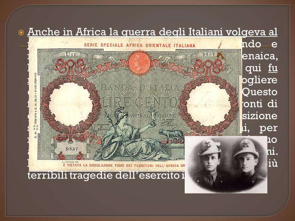 Anche in Africa la guerra degli Italiani volgeva al peggio: gli Inglesi stavano conquistando e riconsegnando ai legittimi sovrani la Cirenaica, l'Etiopia, la Somalia, l'Eritrea.