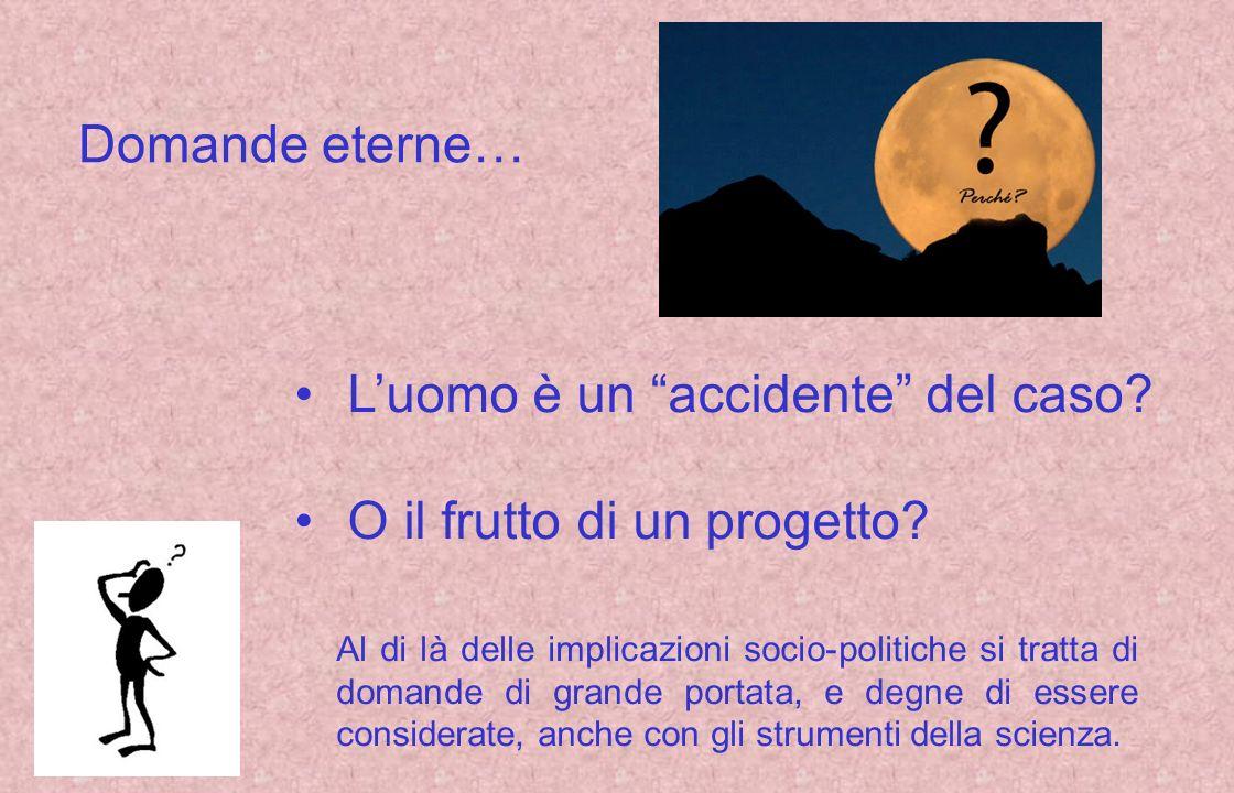 L'uomo è un accidente del caso O il frutto di un progetto