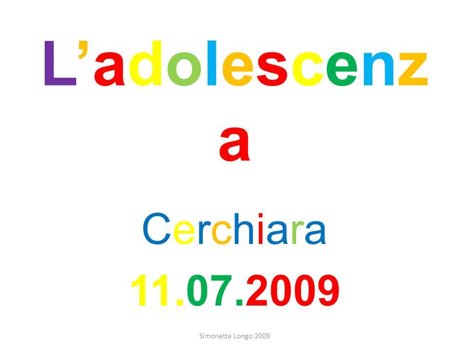 L'adolescenza Cerchiara 11.07.2009 Simonetta Longo 2009