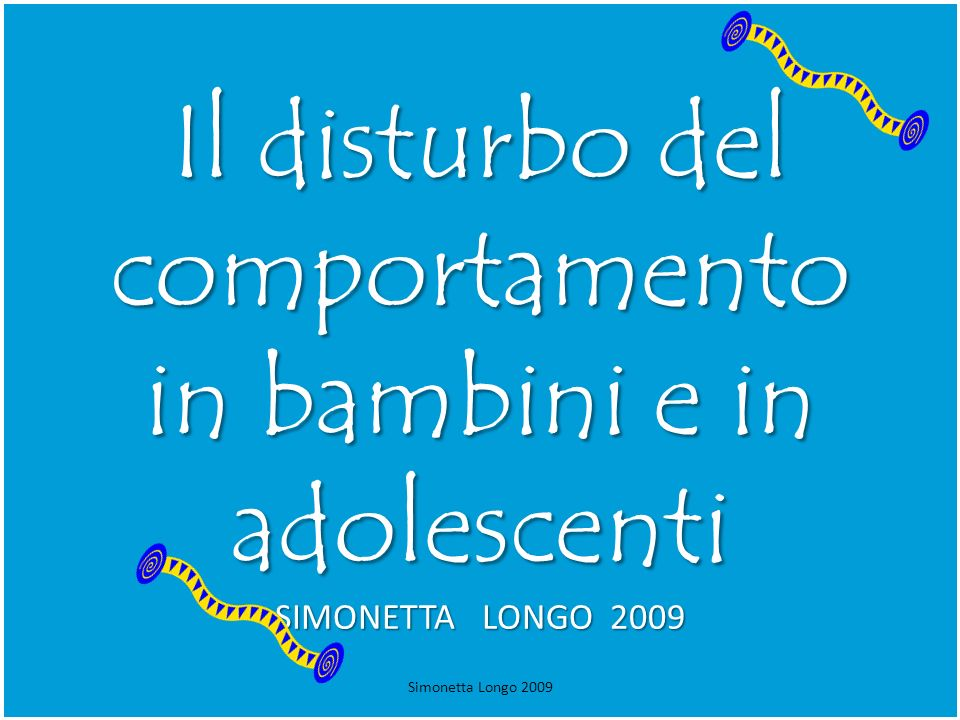 Il disturbo del comportamento in bambini e in adolescenti SIMONETTA LONGO 2009