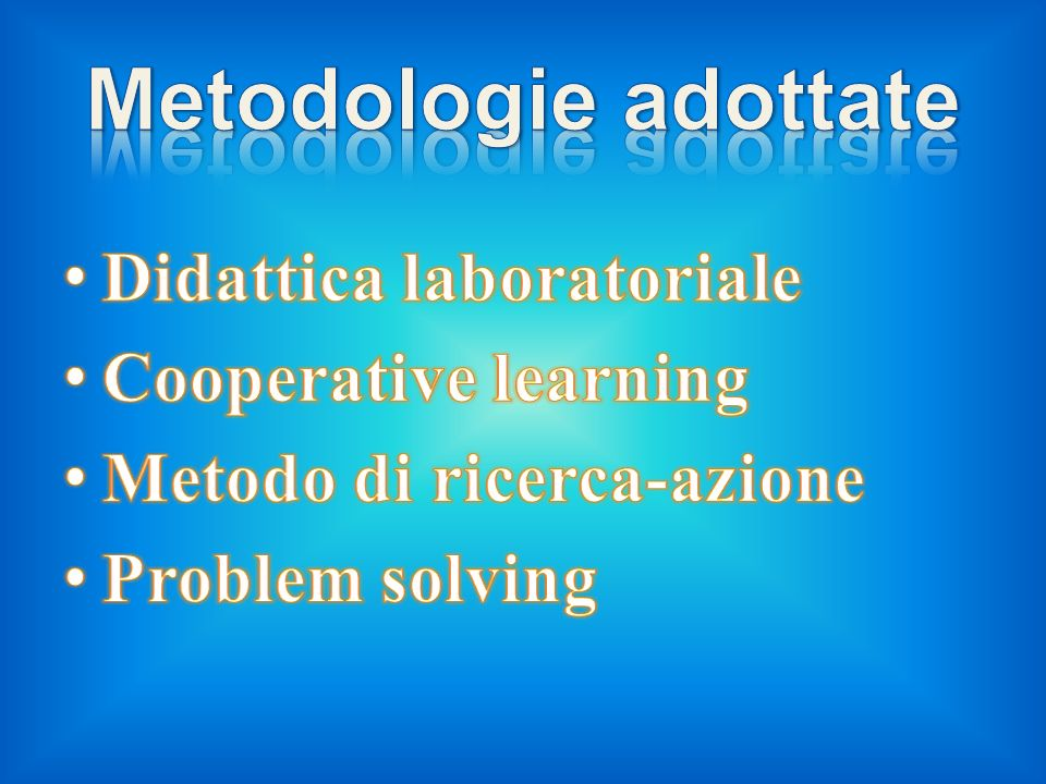 Metodologie adottate Didattica laboratoriale Cooperative learning