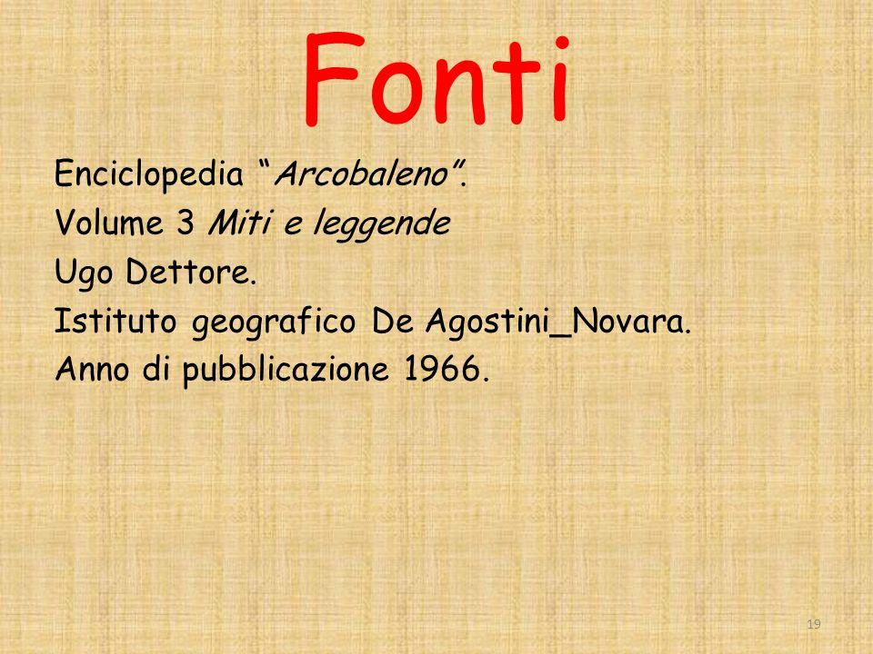 Fonti Enciclopedia Arcobaleno . Volume 3 Miti e leggende Ugo Dettore.