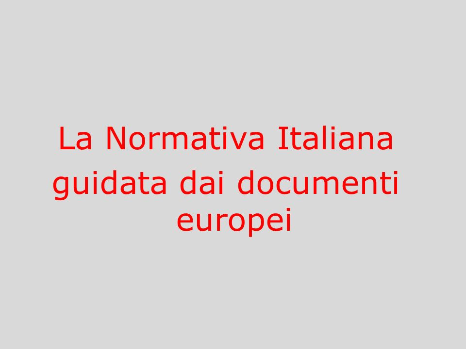 La Normativa Italiana guidata dai documenti europei