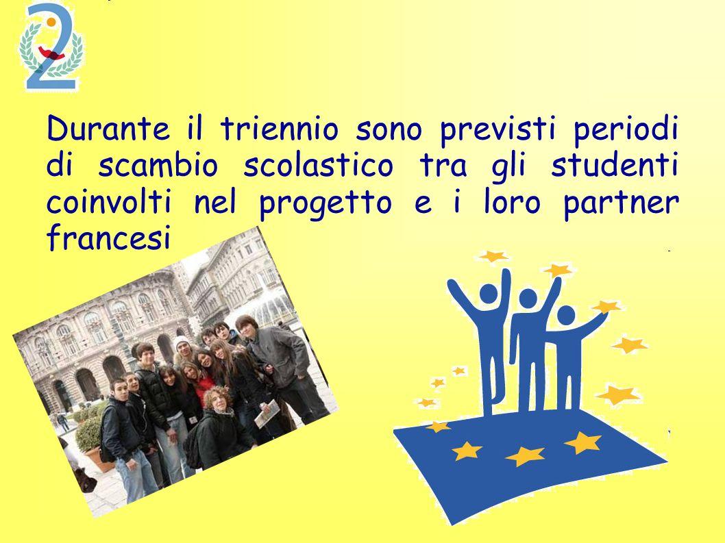 Durante il triennio sono previsti periodi di scambio scolastico tra gli studenti coinvolti nel progetto e i loro partner francesi