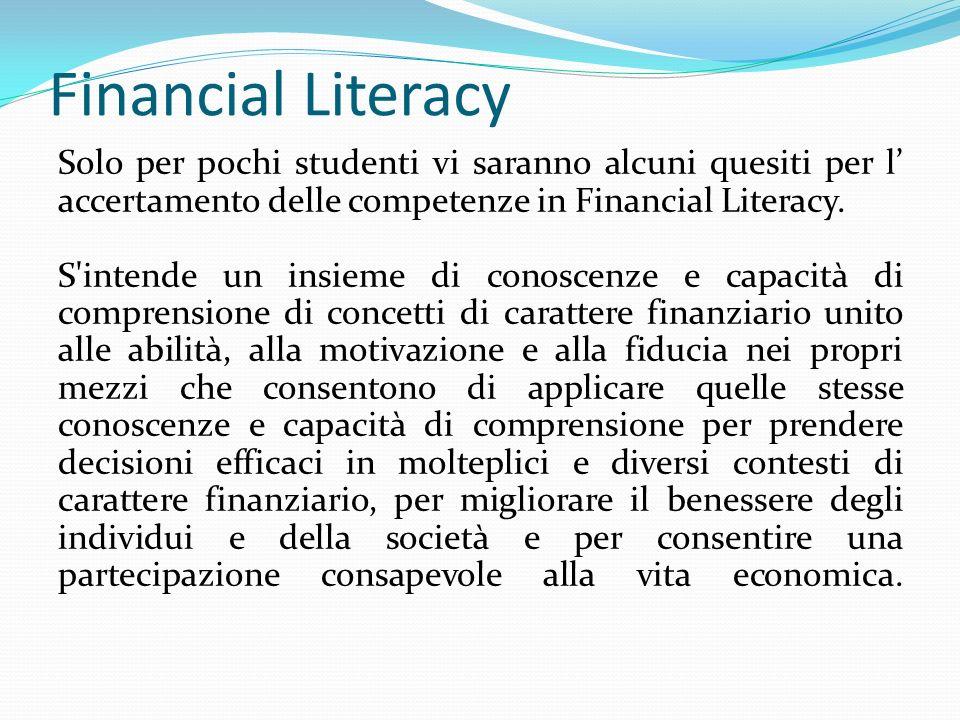 Financial LiteracySolo per pochi studenti vi saranno alcuni quesiti per l' accertamento delle competenze in Financial Literacy.