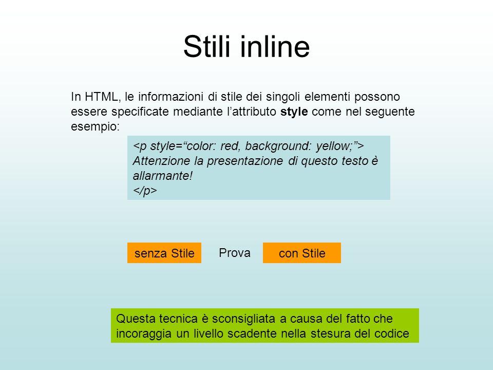Stili inline In HTML, le informazioni di stile dei singoli elementi possono essere specificate mediante l'attributo style come nel seguente esempio: