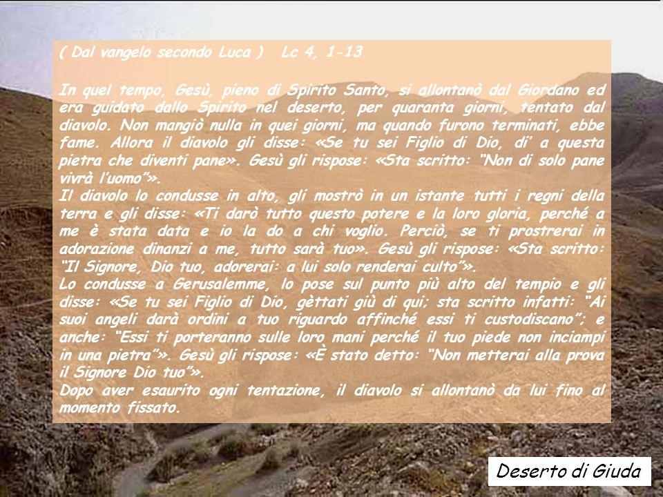 Deserto di Giuda ( Dal vangelo secondo Luca ) Lc 4, 1-13