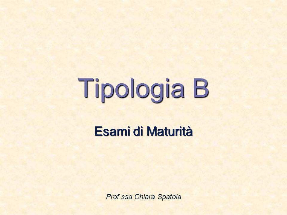 Tipologia B Esami di Maturità Prof.ssa Chiara Spatola