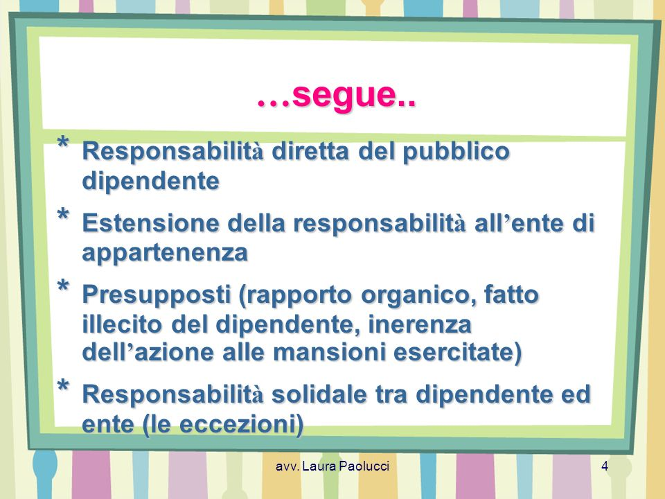 …segue.. * Responsabilità diretta del pubblico dipendente