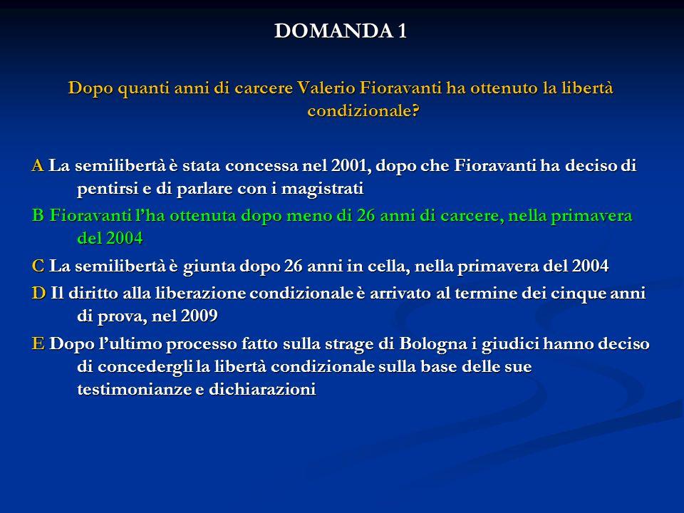 DOMANDA 1 Dopo quanti anni di carcere Valerio Fioravanti ha ottenuto la libertà condizionale