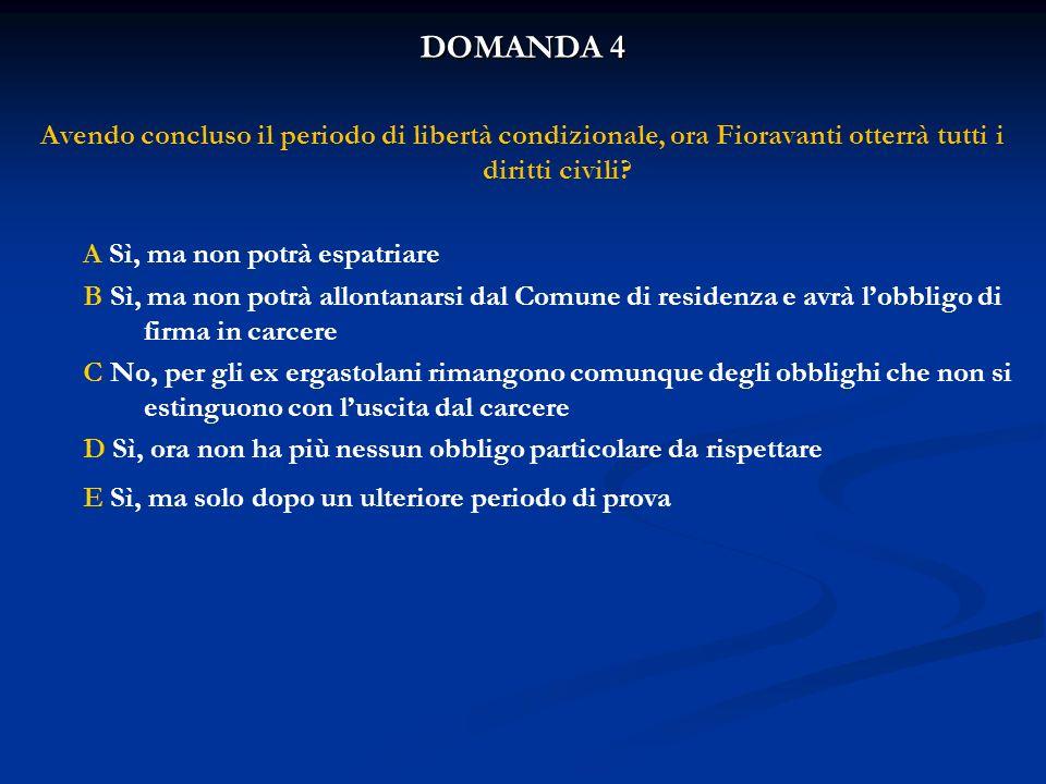 DOMANDA 4 Avendo concluso il periodo di libertà condizionale, ora Fioravanti otterrà tutti i diritti civili