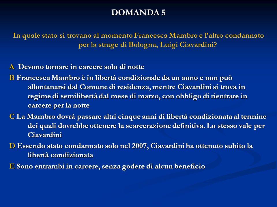 DOMANDA 5 In quale stato si trovano al momento Francesca Mambro e l'altro condannato per la strage di Bologna, Luigi Ciavardini