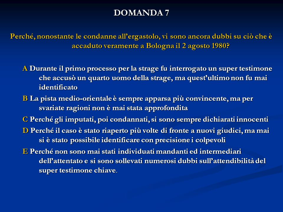 DOMANDA 7 Perché, nonostante le condanne all'ergastolo, vi sono ancora dubbi su ciò che è accaduto veramente a Bologna il 2 agosto 1980