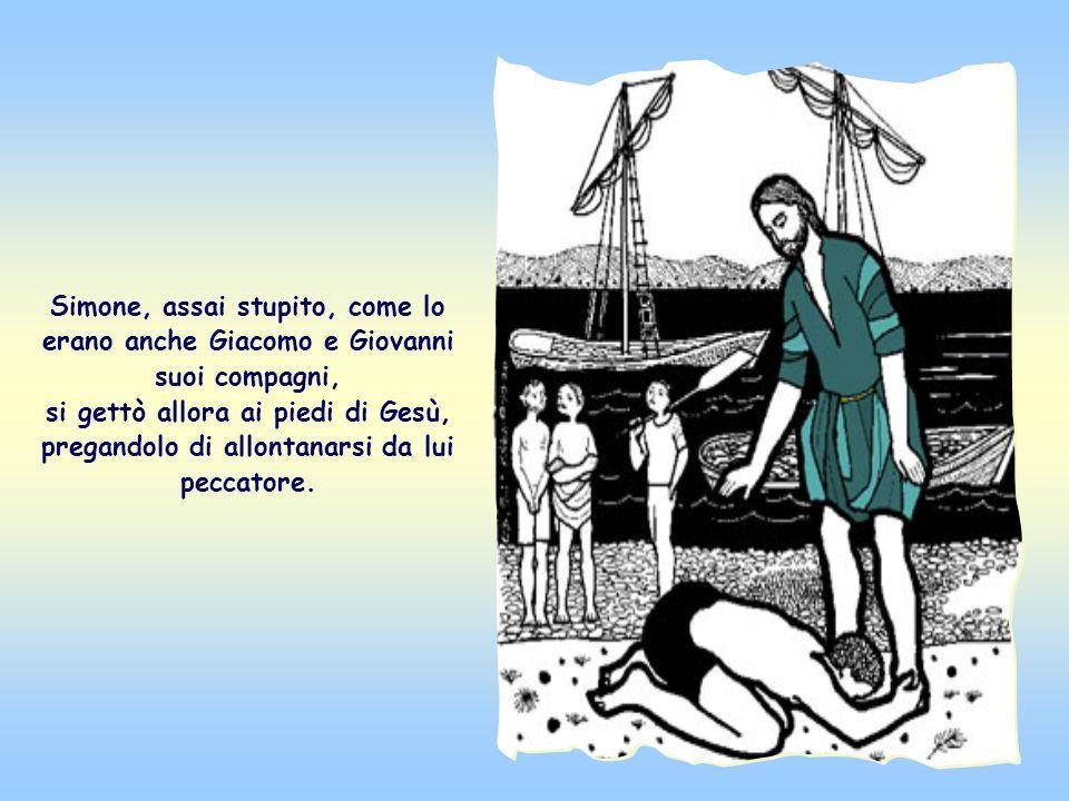 Simone, assai stupito, come lo erano anche Giacomo e Giovanni suoi compagni, si gettò allora ai piedi di Gesù, pregandolo di allontanarsi da lui peccatore.