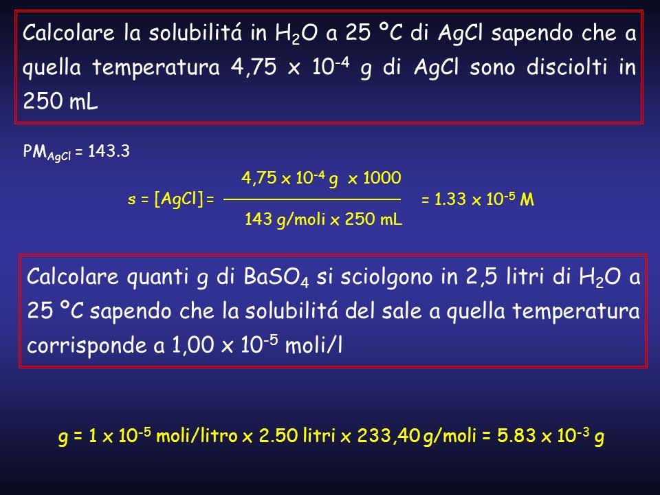 Calcolare la solubilitá in H2O a 25 ºC di AgCl sapendo che a quella temperatura 4,75 x 10-4 g di AgCl sono disciolti in 250 mL