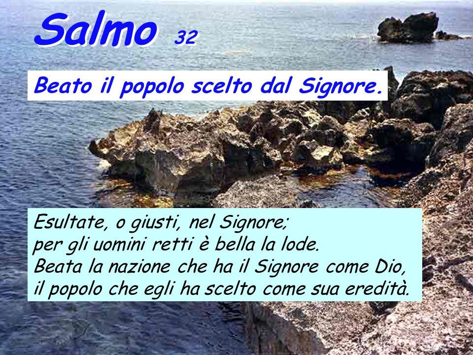 Salmo 32 Beato il popolo scelto dal Signore.