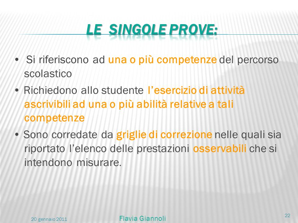 LE SINGOLE PROVE: • Si riferiscono ad una o più competenze del percorso scolastico.