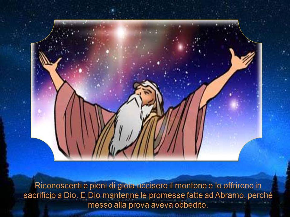 Riconoscenti e pieni di gioia uccisero il montone e lo offrirono in sacrificio a Dio.