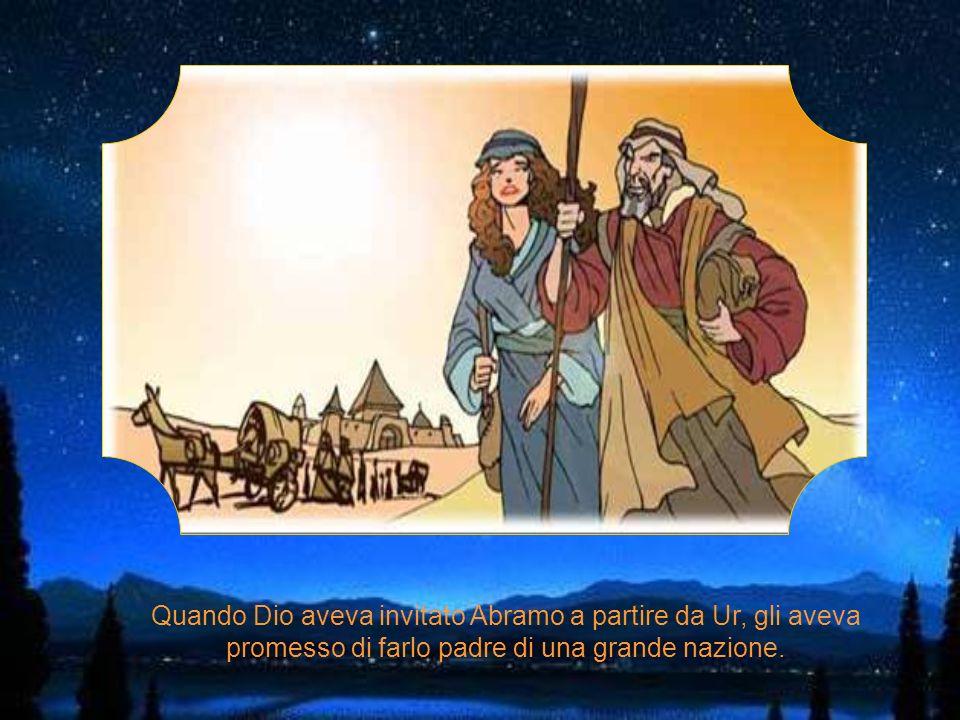 Quando Dio aveva invitato Abramo a partire da Ur, gli aveva promesso di farlo padre di una grande nazione.