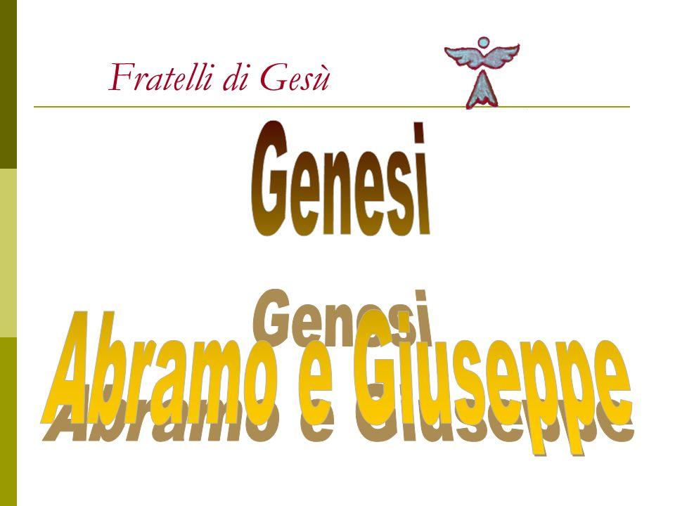Fratelli di Gesù Genesi Abramo e Giuseppe