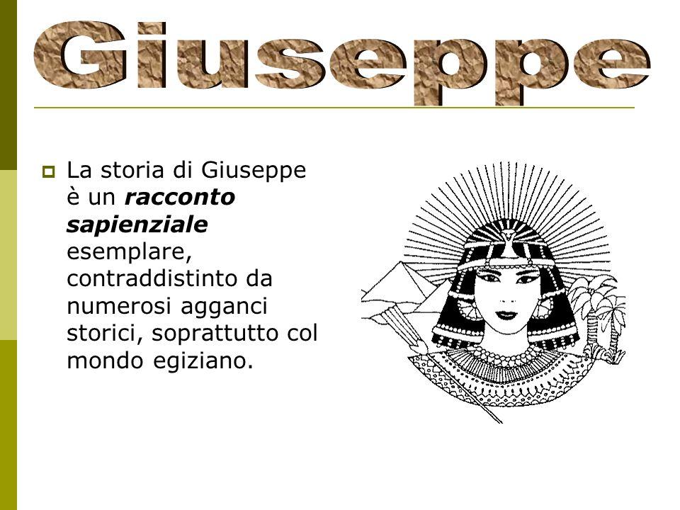 Giuseppe La storia di Giuseppe è un racconto sapienziale esemplare, contraddistinto da numerosi agganci storici, soprattutto col mondo egiziano.