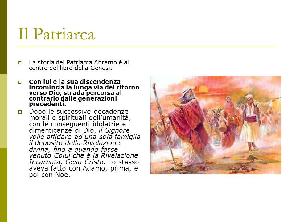 Il Patriarca La storia del Patriarca Abramo è al centro del libro della Genesi.