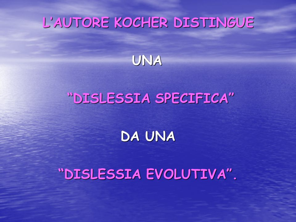 L'AUTORE KOCHER DISTINGUE DISLESSIA SPECIFICA DISLESSIA EVOLUTIVA .