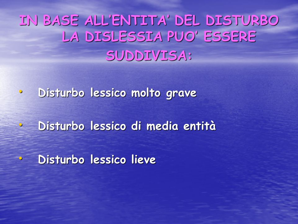 IN BASE ALL'ENTITA' DEL DISTURBO LA DISLESSIA PUO' ESSERE