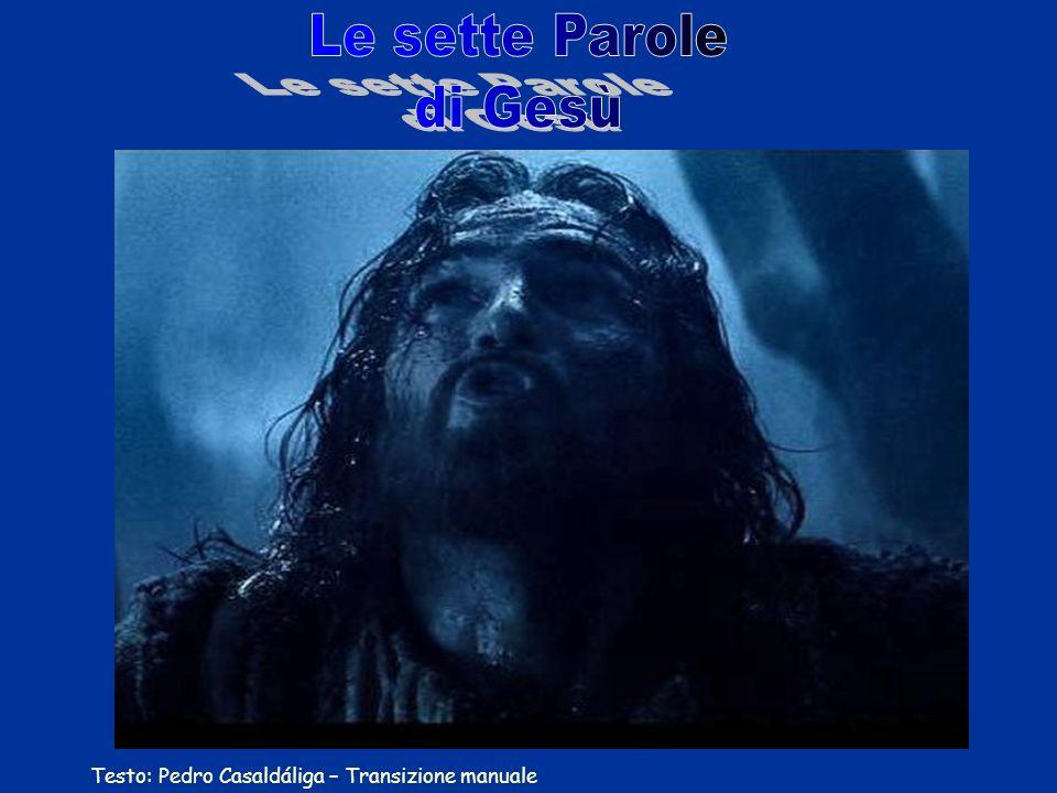 Le sette Parole di Gesù Testo: Pedro Casaldáliga – Transizione manuale