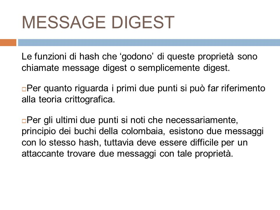 MESSAGE DIGEST Le funzioni di hash che 'godono' di queste proprietà sono chiamate message digest o semplicemente digest.