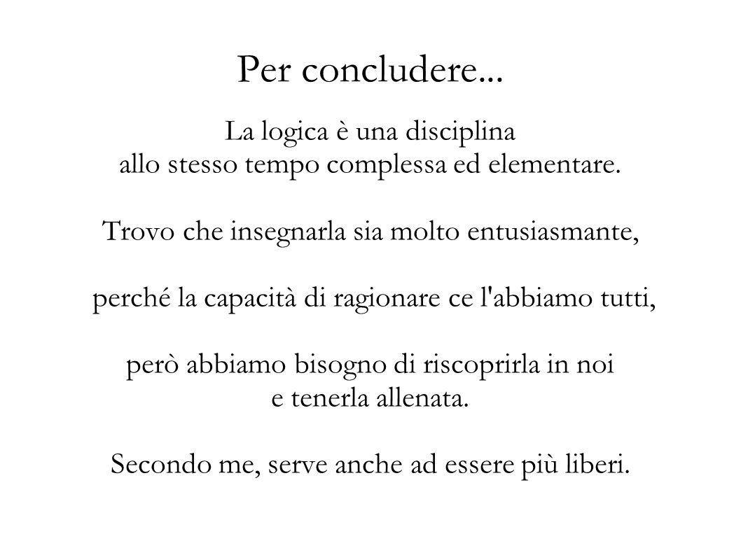 Per concludere... La logica è una disciplina