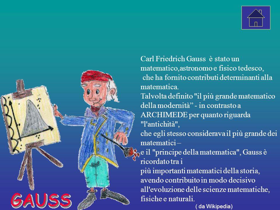 Carl Friedrich Gauss è stato un matematico,astronomo e fisico tedesco, che ha fornito contributi determinanti alla matematica.
