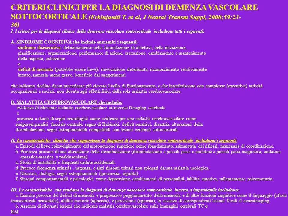 CRITERI CLINICI PER LA DIAGNOSI DI DEMENZA VASCOLARE SOTTOCORTICALE (Erkinjuntti T. et al, J Neural Transm Suppl, 2000;59:2330)